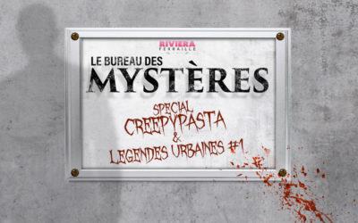 Le Bureau des Mystères : Creepypasta et Légendes Urbaines #1