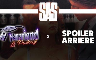 Nanarland le Podcast x Spoiler Arrière spécial S.A.S !