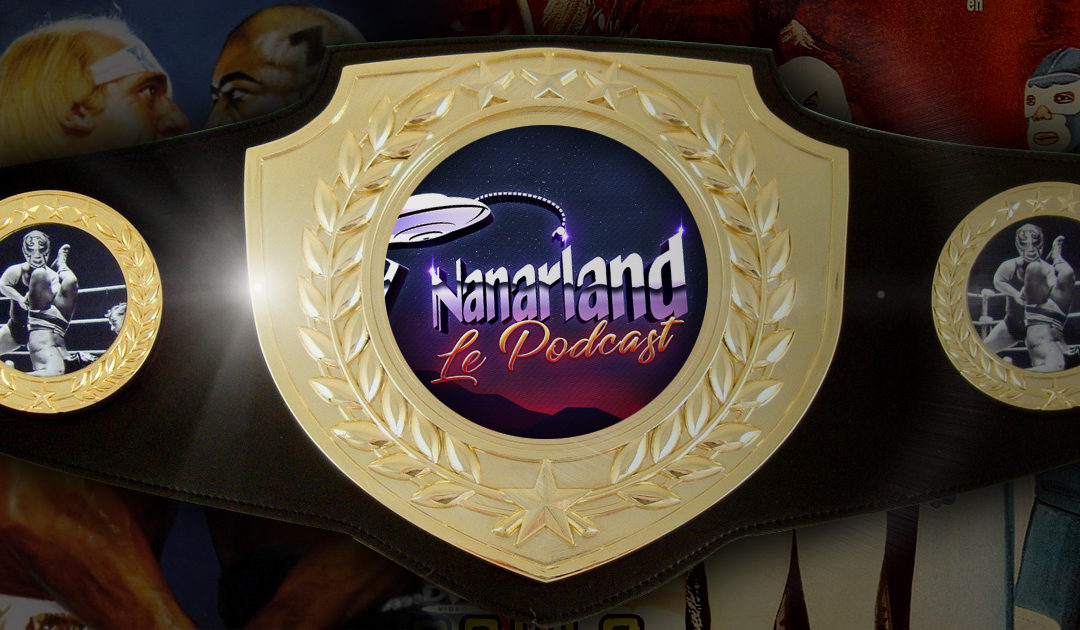 Nanarland le Podcast : Les super-nanars du catch !