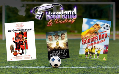 Nanarland, Le Podcast #13 : trois nanars de Foot, malaise mondial !