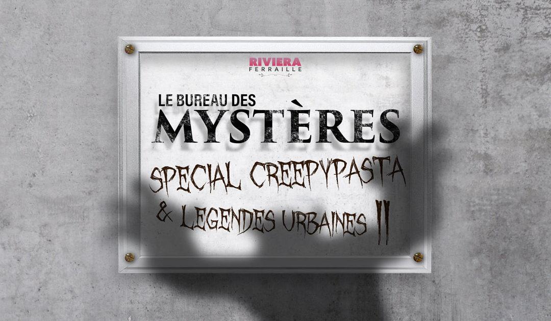 Le Bureau des Mystères : Creepypasta et Légendes Urbaines #2